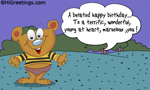 Send Ecards Belated Wishes Happy Birthday To A Terrific Soul