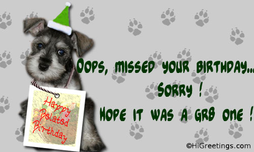 Send ecards belated wishes missed your birthday